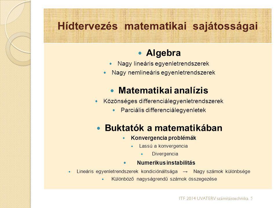 Hídtervezés matematikai sajátosságai Algebra Nagy lineáris egyenletrendszerek Nagy nemlineáris egyenletrendszerek Matematikai analízis Közönséges diff