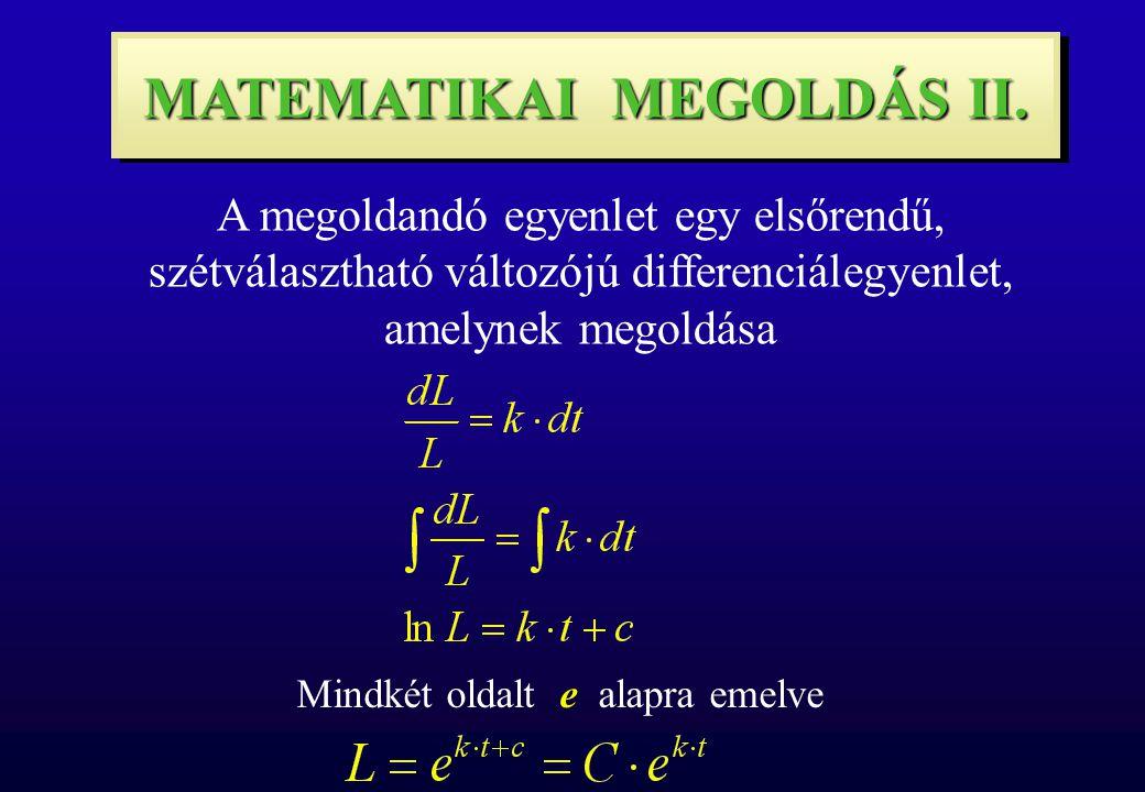 MATEMATIKAI MEGOLDÁS II. A megoldandó egyenlet egy elsőrendű, szétválasztható változójú differenciálegyenlet, amelynek megoldása Mindkét oldalt e alap
