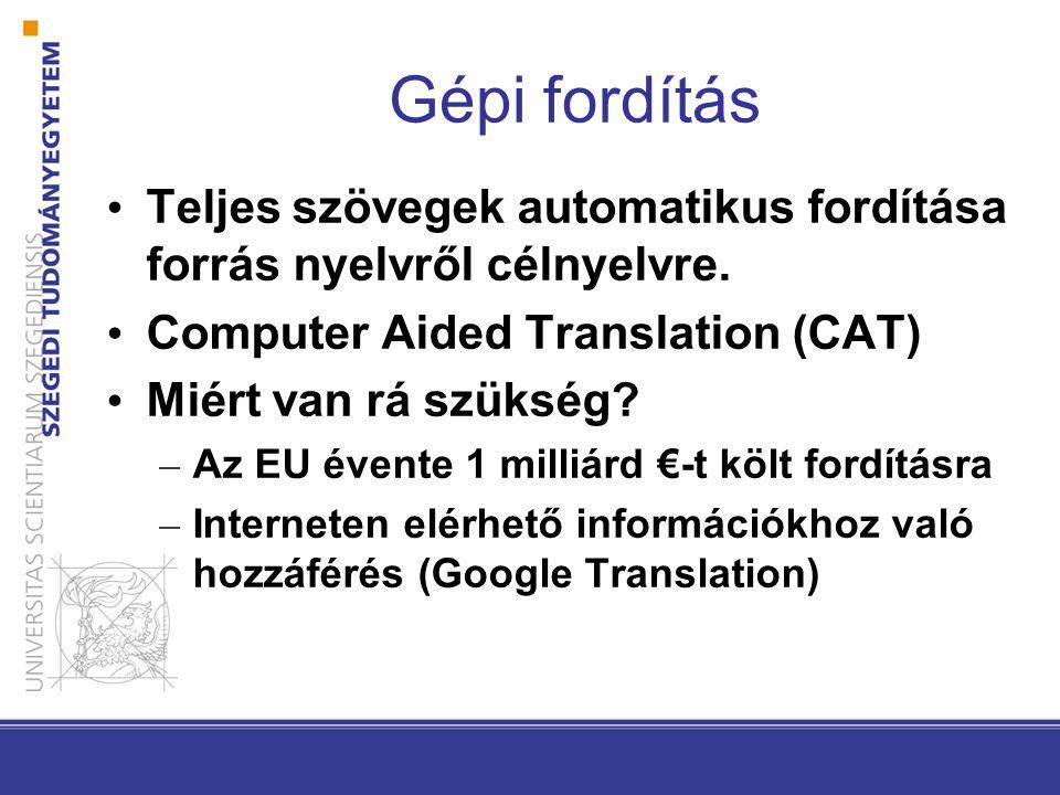 Gépi fordítás Teljes szövegek automatikus fordítása forrás nyelvről célnyelvre. Computer Aided Translation (CAT) Miért van rá szükség? – Az EU évente