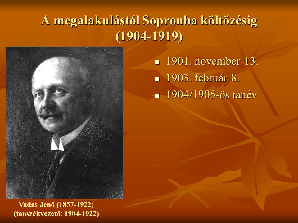 A megalakulástól Sopronba költözésig (1904-1919) 1901. november 13. 1901. november 13. 1903. február 8. 1903. február 8. 1904/1905-ös tanév 1904/1905-