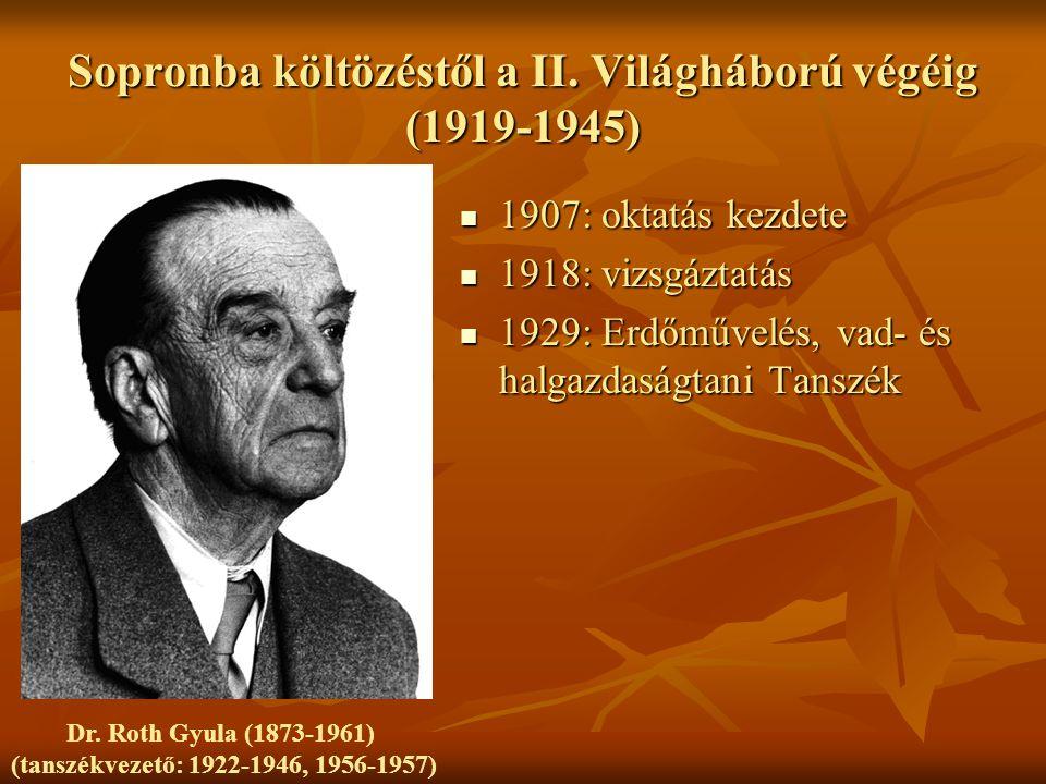 Sopronba költözéstől a II. Világháború végéig (1919-1945) 1907: oktatás kezdete 1907: oktatás kezdete 1918: vizsgáztatás 1918: vizsgáztatás 1929: Erdő