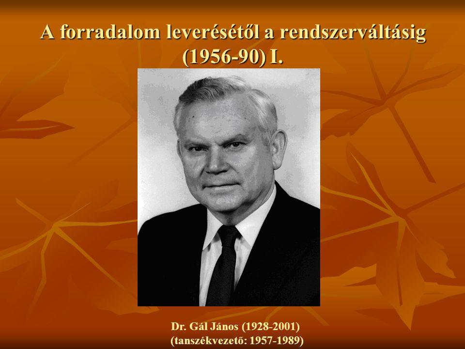A forradalom leverésétől a rendszerváltásig (1956-90) I. Dr. Gál János (1928-2001) (tanszékvezető: 1957-1989)