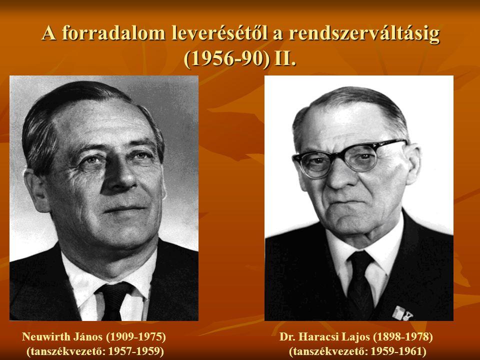 A forradalom leverésétől a rendszerváltásig (1956-90) II. Neuwirth János (1909-1975) (tanszékvezető: 1957-1959) Dr. Haracsi Lajos (1898-1978) (tanszék