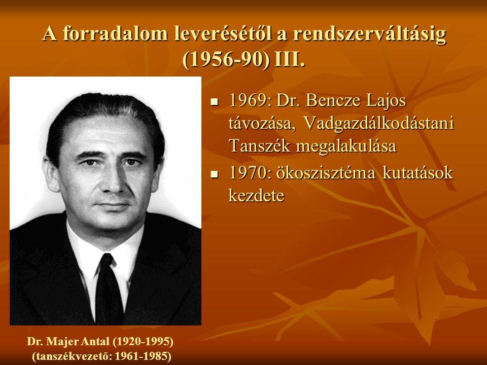 A forradalom leverésétől a rendszerváltásig (1956-90) III. 1969: Dr. Bencze Lajos távozása, Vadgazdálkodástani Tanszék megalakulása 1969: Dr. Bencze L