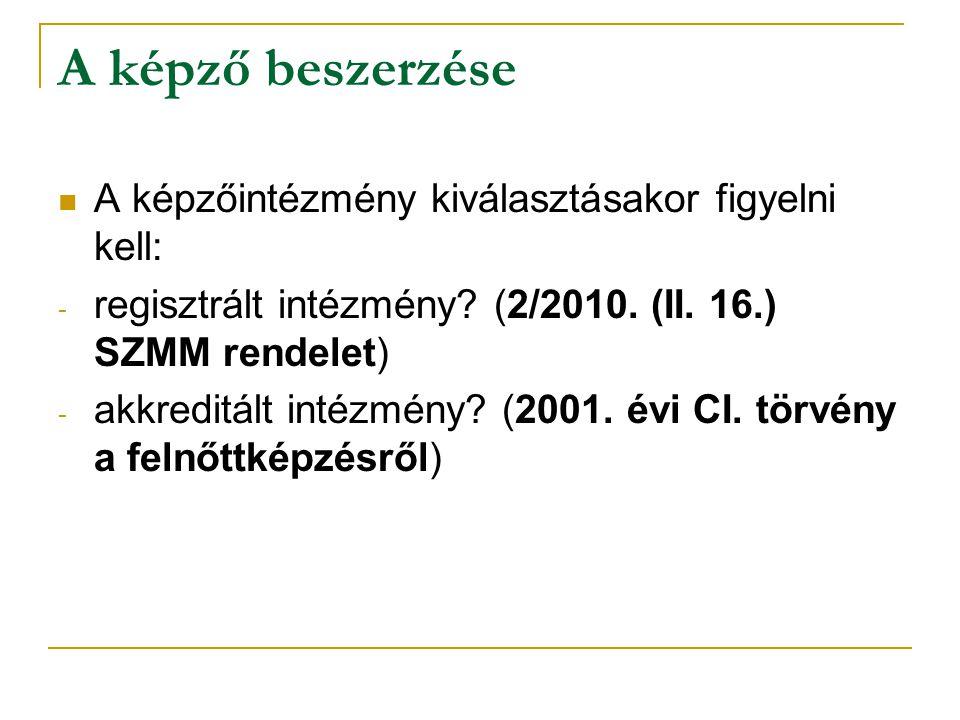 A képző beszerzése A képzőintézmény kiválasztásakor figyelni kell: - regisztrált intézmény? (2/2010. (II. 16.) SZMM rendelet) - akkreditált intézmény?