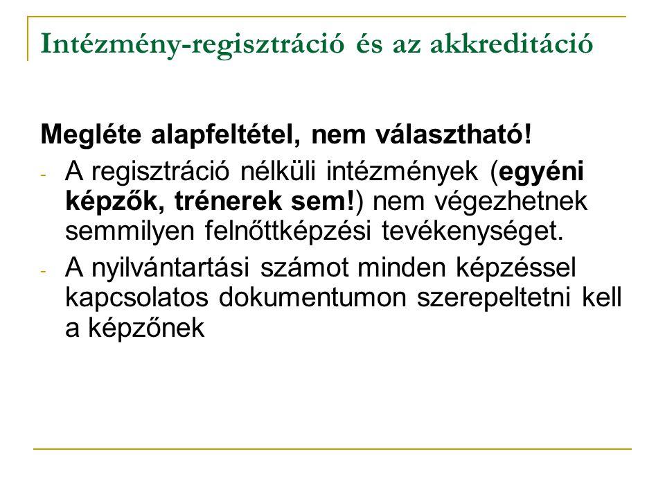 Intézmény-regisztráció és az akkreditáció Megléte alapfeltétel, nem választható! - A regisztráció nélküli intézmények (egyéni képzők, trénerek sem!) n