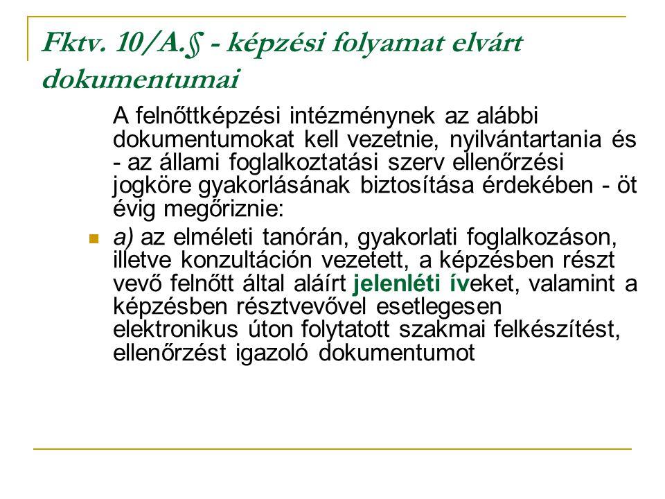 Fktv. 10/A.§ - képzési folyamat elvárt dokumentumai A felnőttképzési intézménynek az alábbi dokumentumokat kell vezetnie, nyilvántartania és - az álla