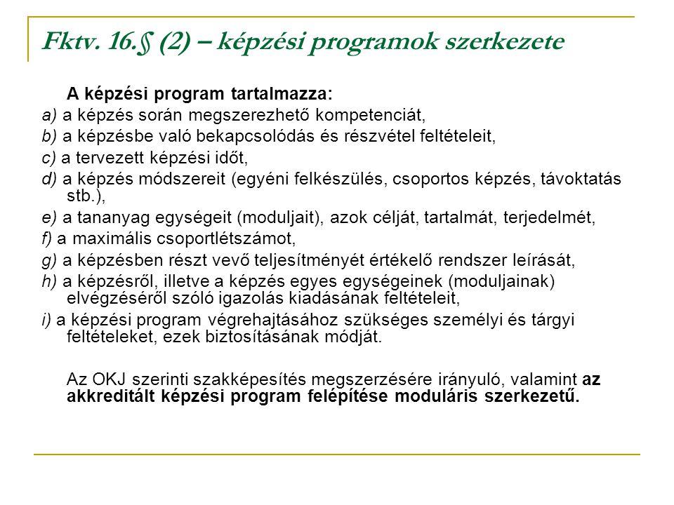 Fktv. 16.§ (2) – képzési programok szerkezete A képzési program tartalmazza: a) a képzés során megszerezhető kompetenciát, b) a képzésbe való bekapcso
