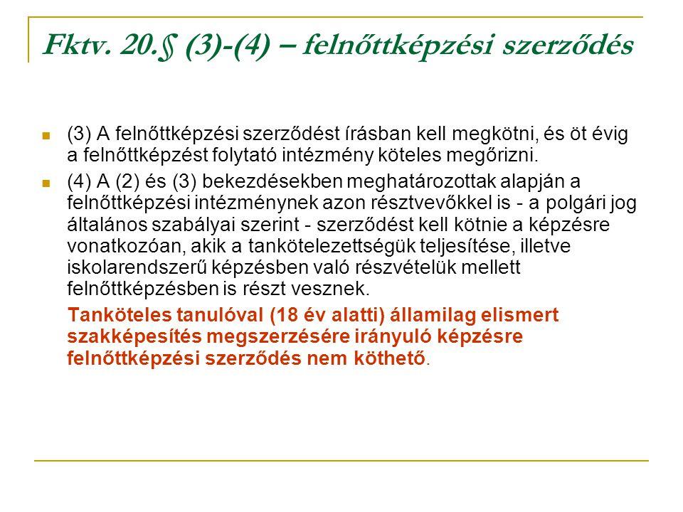 Fktv. 20.§ (3)-(4) – felnőttképzési szerződés (3) A felnőttképzési szerződést írásban kell megkötni, és öt évig a felnőttképzést folytató intézmény kö