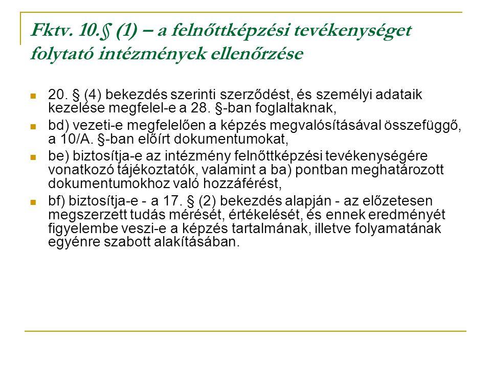 Fktv. 10.§ (1) – a felnőttképzési tevékenységet folytató intézmények ellenőrzése 20. § (4) bekezdés szerinti szerződést, és személyi adataik kezelése