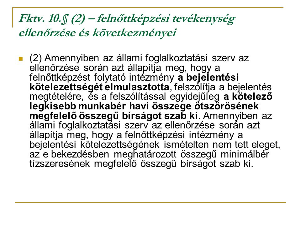 Fktv. 10.§ (2) – felnőttképzési tevékenység ellenőrzése és következményei (2) Amennyiben az állami foglalkoztatási szerv az ellenőrzése során azt álla