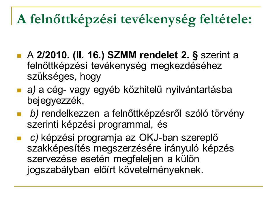 A felnőttképzési tevékenység feltétele: A 2/2010. (II. 16.) SZMM rendelet 2. § szerint a felnőttképzési tevékenység megkezdéséhez szükséges, hogy a) a