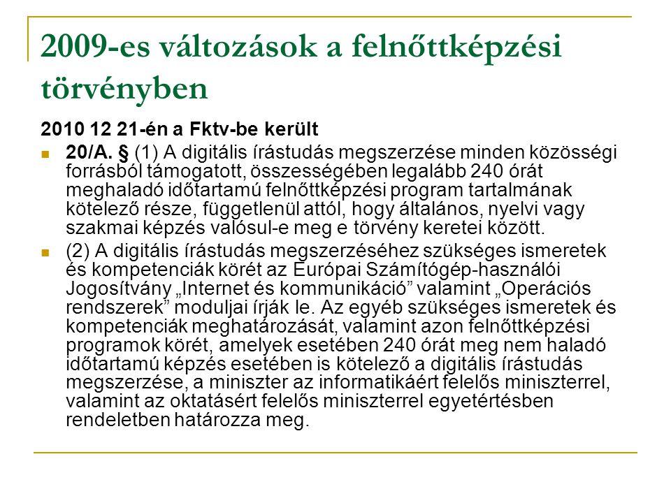 2009-es változások a felnőttképzési törvényben 2010 12 21-én a Fktv-be került 20/A. § (1) A digitális írástudás megszerzése minden közösségi forrásból
