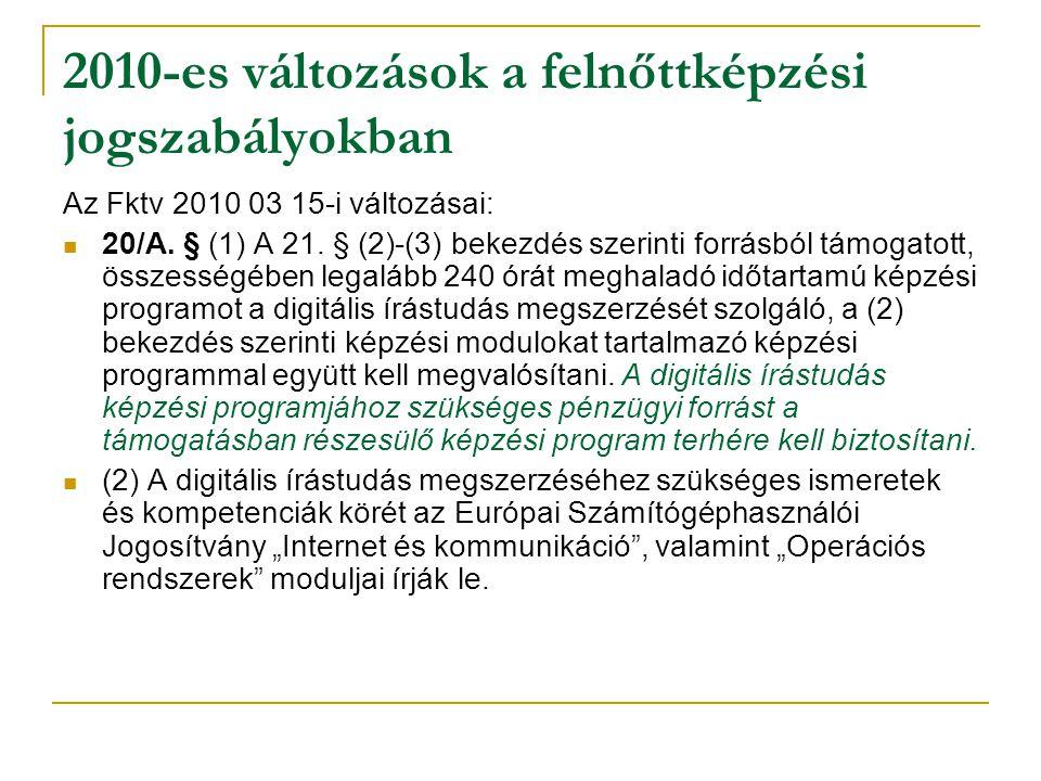 2010-es változások a felnőttképzési jogszabályokban Az Fktv 2010 03 15-i változásai: 20/A. § (1) A 21. § (2)-(3) bekezdés szerinti forrásból támogatot
