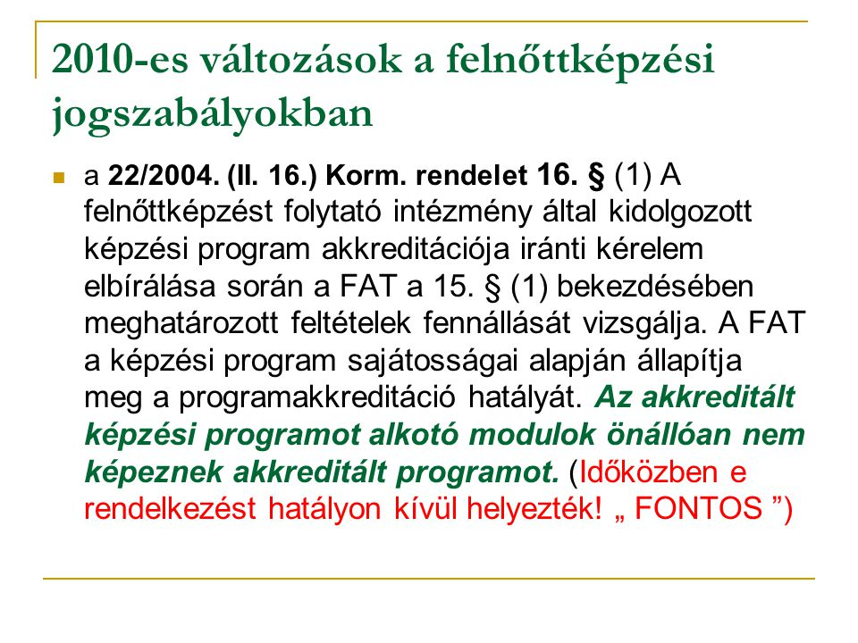 2010-es változások a felnőttképzési jogszabályokban a 22/2004. (II. 16.) Korm. rendelet 16. § (1) A felnőttképzést folytató intézmény által kidolgozot
