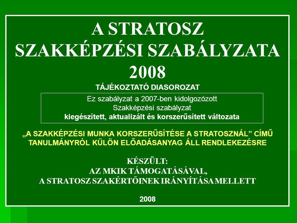 """A STRATOSZ SZAKKÉPZÉSI SZABÁLYZATA 2008 TÁJÉKOZTATÓ DIASOROZAT """"A SZAKKÉPZÉSI MUNKA KORSZERŰSÍTÉSE A STRATOSZNÁL"""" CÍMŰ TANULMÁNYRÓL KÜLÖN ELŐADÁSANYAG"""