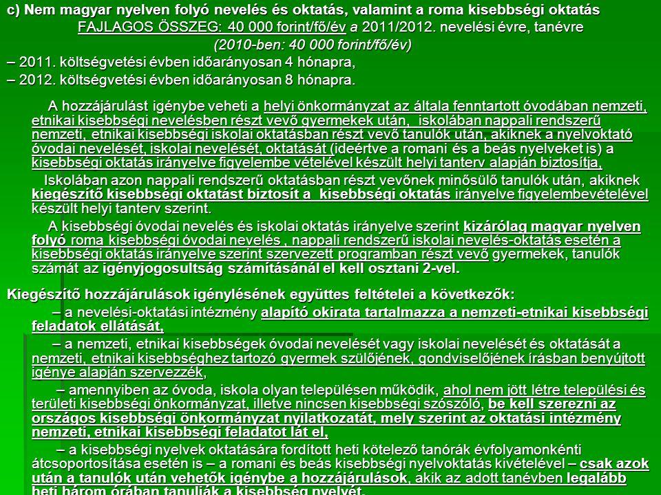 c) Nem magyar nyelven folyó nevelés és oktatás, valamint a roma kisebbségi oktatás FAJLAGOS ÖSSZEG: 40 000 forint/fő/év a 2011/2012.