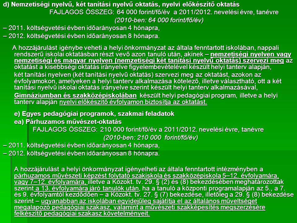 d) Nemzetiségi nyelvű, két tanítási nyelvű oktatás, nyelvi előkészítő oktatás FAJLAGOS ÖSSZEG: 64 000 forint/fő/év a 2011/2012.