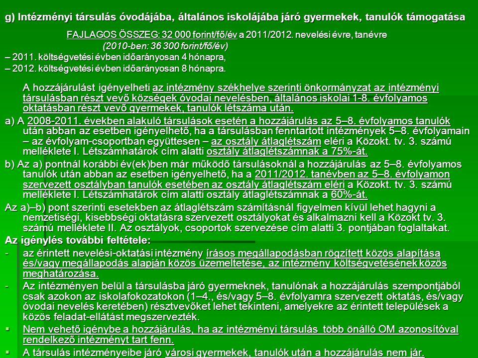g) Intézményi társulás óvodájába, általános iskolájába járó gyermekek, tanulók támogatása FAJLAGOS ÖSSZEG: 32 000 forint/fő/év a 2011/2012.