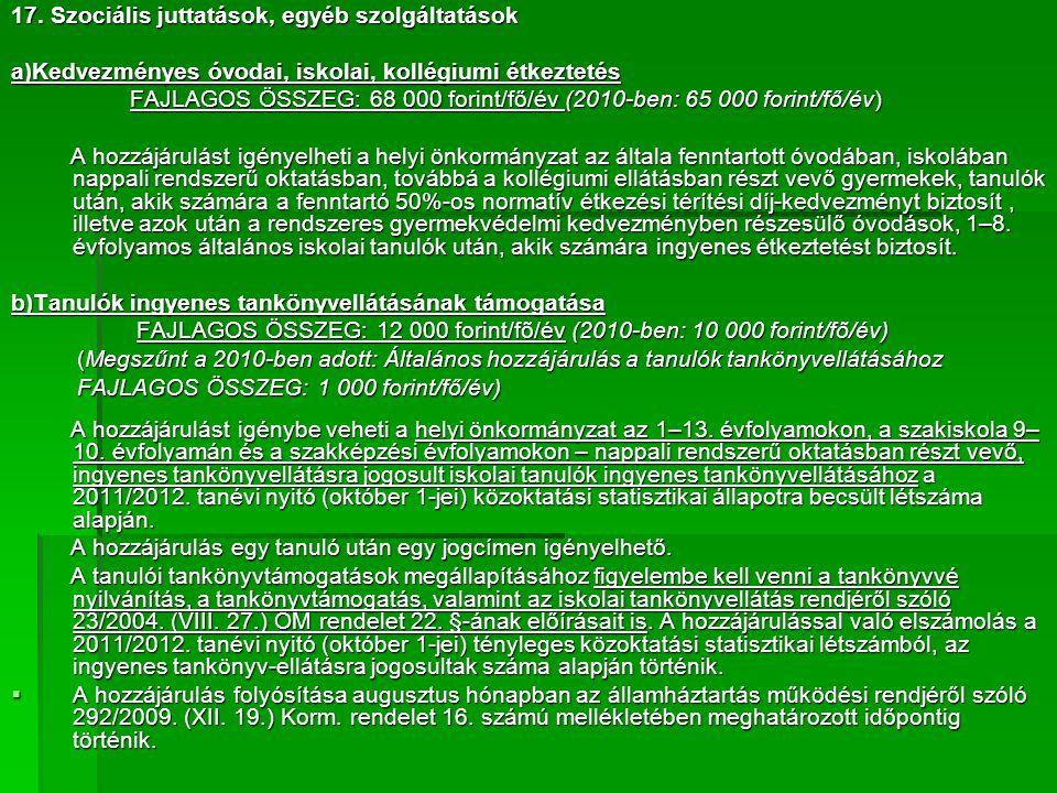 17. Szociális juttatások, egyéb szolgáltatások a)Kedvezményes óvodai, iskolai, kollégiumi étkeztetés FAJLAGOS ÖSSZEG: 68 000 forint/fő/év (2010-ben: 6