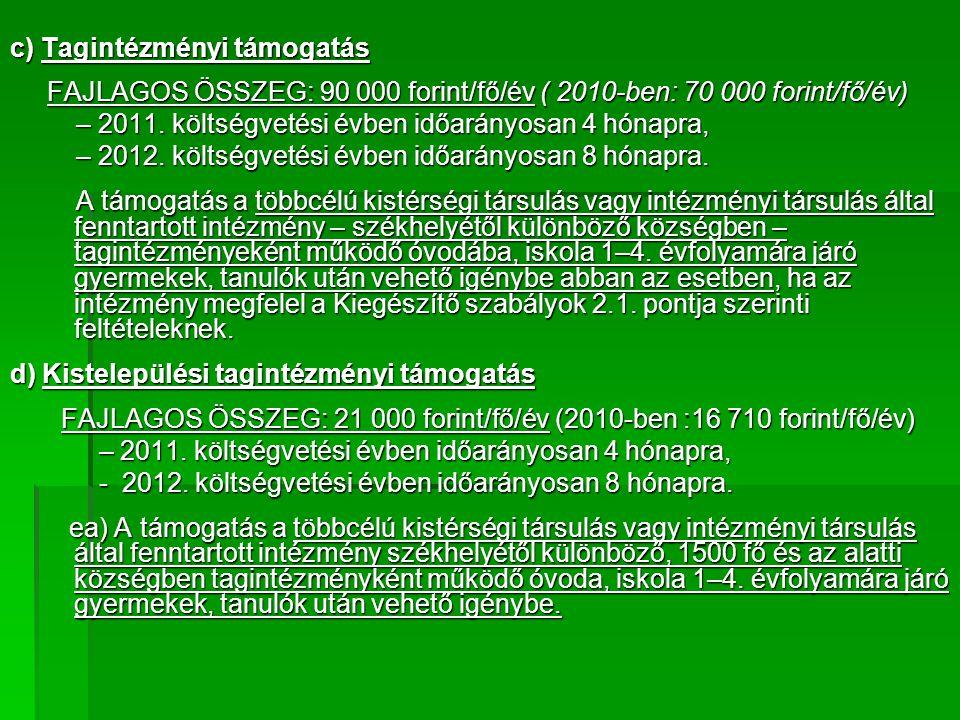c) Tagintézményi támogatás FAJLAGOS ÖSSZEG: 90 000 forint/fő/év ( 2010-ben: 70 000 forint/fő/év) FAJLAGOS ÖSSZEG: 90 000 forint/fő/év ( 2010-ben: 70 000 forint/fő/év) – 2011.