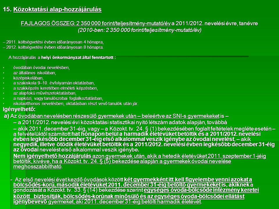 15. Közoktatási alap-hozzájárulás FAJLAGOS ÖSSZEG: 2 350 000 forint/teljesítmény-mutató/év a 2011/2012. nevelési évre, tanévre (2010-ben: 2 350 000 fo