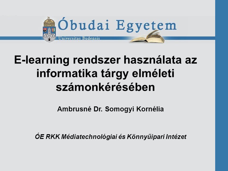 E-learning rendszer használata az informatika tárgy elméleti számonkérésében Ambrusné Dr. Somogyi Kornélia ÓE RKK Médiatechnológiai és Könnyűipari Int