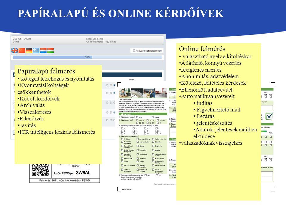 PAPÍRALAPÚ ÉS ONLINE KÉRDŐÍVEK 6 Online felmérés választható nyelv a kitöltéskor Átlátható, könnyű vezérlés Ideiglenes mentés Anonimitás, adatvédelem Kötelező, feltételes kérdések Ellenőrzött adatbevitel Automatikusan vezérelt indítás Figyelmeztető mail Lezárás jelentéskészítés Adatok, jelentések mailben elküldése válaszadóknak visszajelzés Papíralapú felmérés kötegelt létrehozás és nyomtatás Nyomtatási költségek csökkenthetők Kódolt kérdőívek Archiválás Visszakeresés Ellenőrzés Javítás ICR intelligens kézírás felismerés