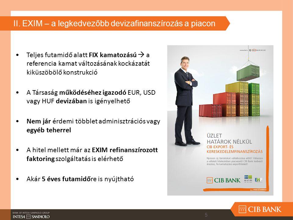 II. EXIM – a legkedvezőbb devizafinanszírozás a piacon Teljes futamidő alatt FIX kamatozású  a referencia kamat változásának kockázatát kiküszöbölő k