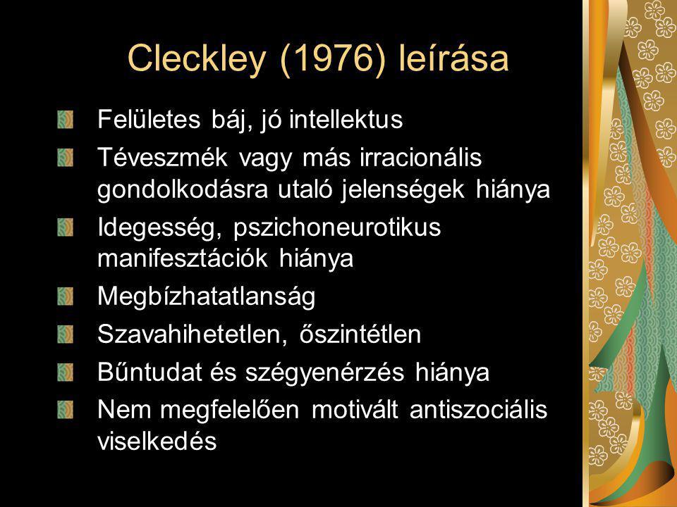 Cleckley (1976) leírása Felületes báj, jó intellektus Téveszmék vagy más irracionális gondolkodásra utaló jelenségek hiánya Idegesség, pszichoneurotik