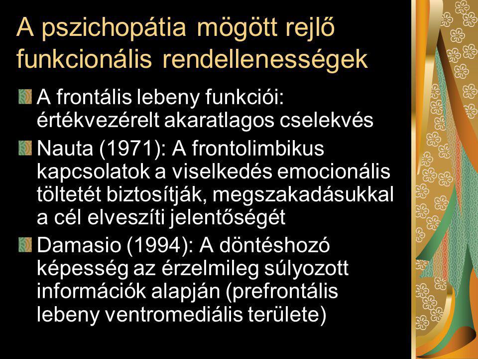 A pszichopátia mögött rejlő funkcionális rendellenességek A frontális lebeny funkciói: értékvezérelt akaratlagos cselekvés Nauta (1971): A frontolimbi