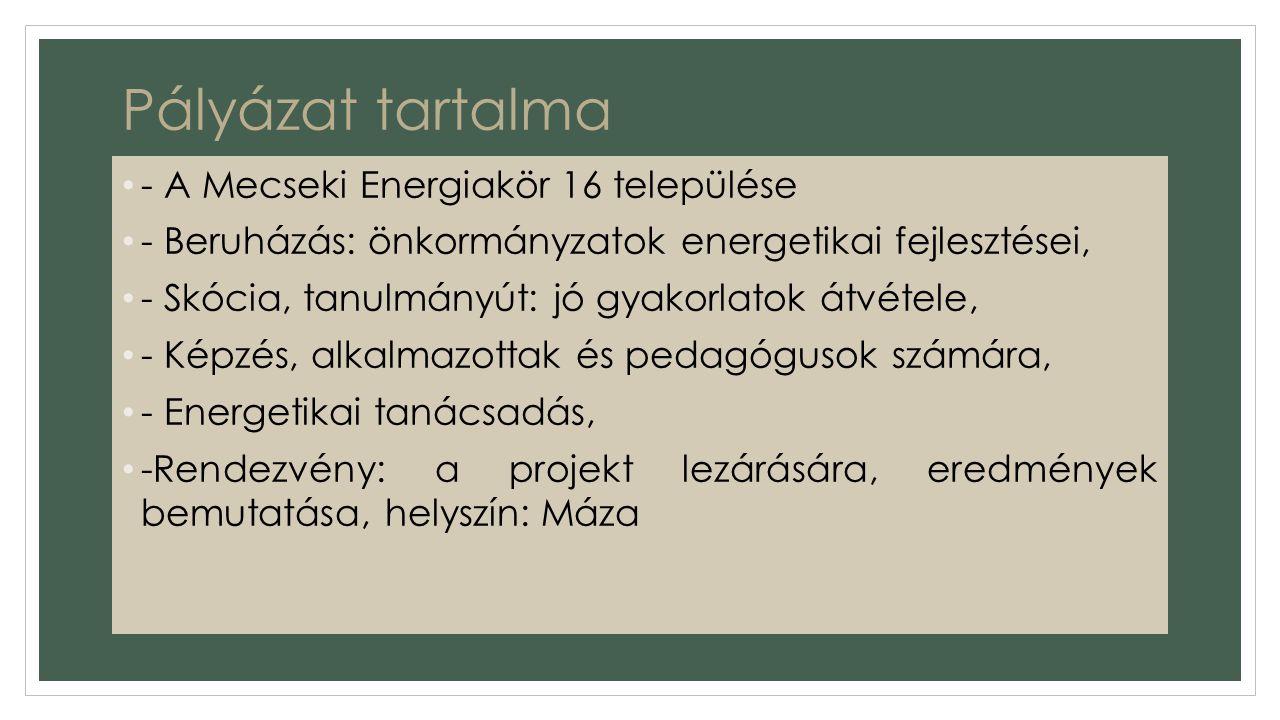 Pályázat tartalma - A Mecseki Energiakör 16 települése - Beruházás: önkormányzatok energetikai fejlesztései, - Skócia, tanulmányút: jó gyakorlatok átvétele, - Képzés, alkalmazottak és pedagógusok számára, - Energetikai tanácsadás, -Rendezvény: a projekt lezárására, eredmények bemutatása, helyszín: Máza