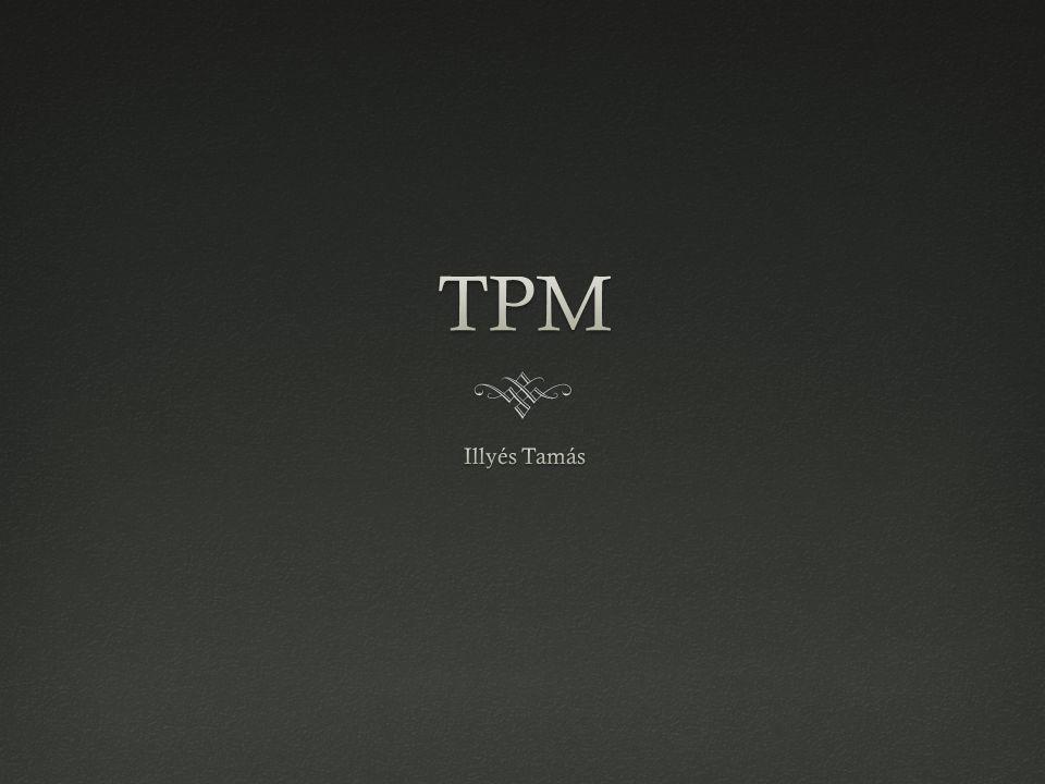 TPM  T otal P roductive M aintenance szavak kezd ő bet ű i.