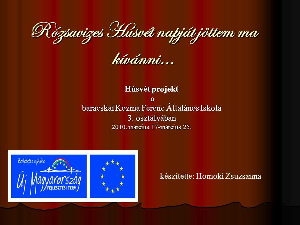 Rózsavizes Húsvét napját jöttem ma kívánni… Húsvét projekt a baracskai Kozma Ferenc Általános Iskola 3. osztályában 2010. március 17-március 25. készí