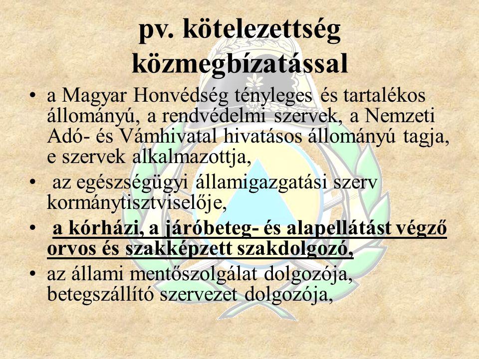 pv. kötelezettség közmegbízatással a Magyar Honvédség tényleges és tartalékos állományú, a rendvédelmi szervek, a Nemzeti Adó- és Vámhivatal hivatásos