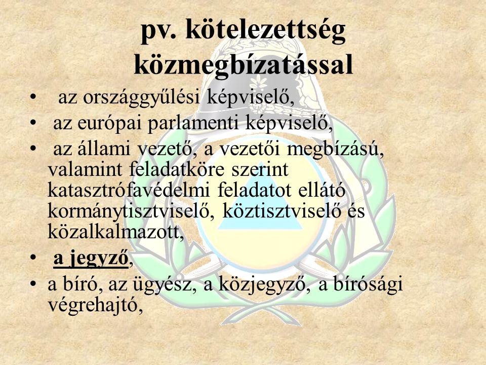 pv. kötelezettség közmegbízatással az országgyűlési képviselő, az európai parlamenti képviselő, az állami vezető, a vezetői megbízású, valamint felada