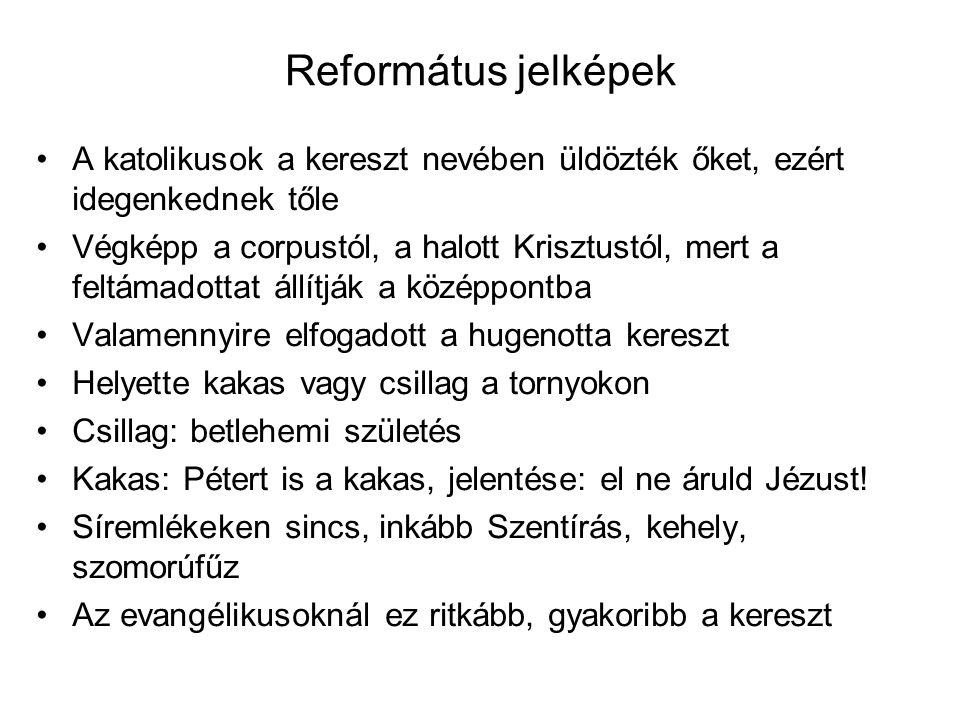 Református jelképek A katolikusok a kereszt nevében üldözték őket, ezért idegenkednek tőle Végképp a corpustól, a halott Krisztustól, mert a feltámado