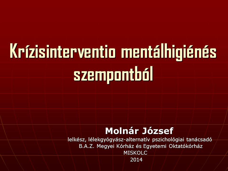 Krízisinterventio mentálhigiénés szempontból Molnár József Molnár József lelkész, lélekgyógyász-alternatív pszichológiai tanácsadó lelkész, lélekgyógy
