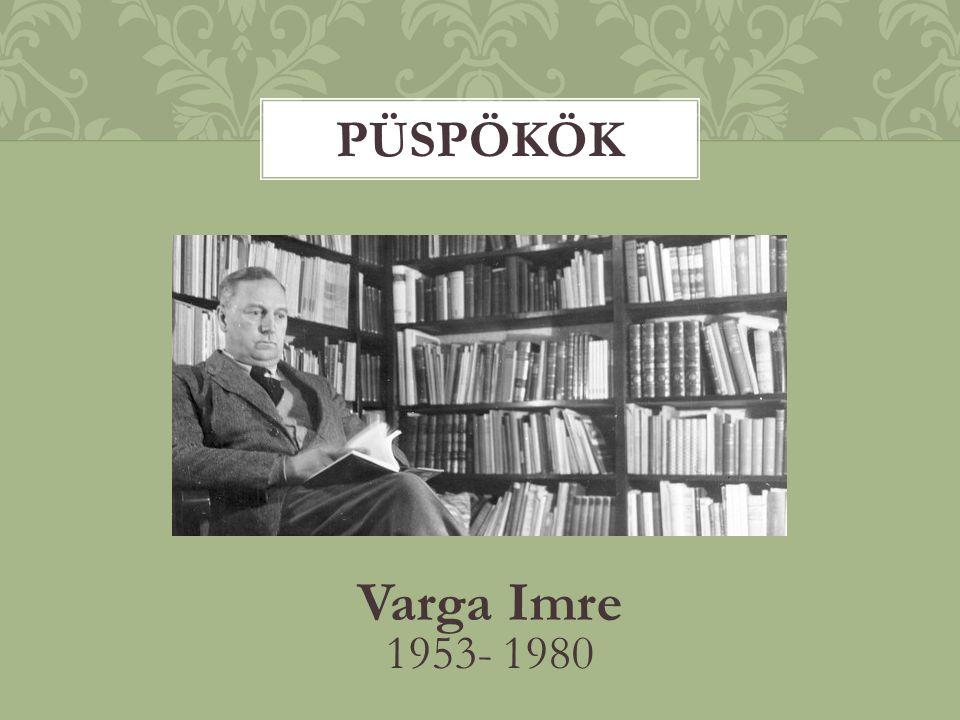Varga Imre 1953- 1980 PÜSPÖKÖK