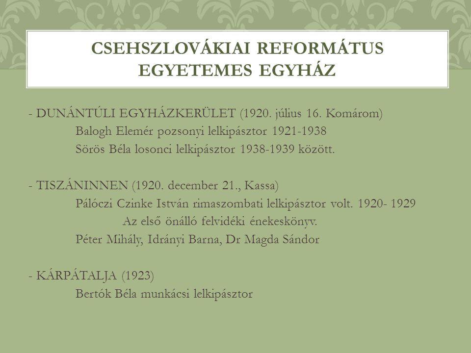 - DUNÁNTÚLI EGYHÁZKERÜLET (1920. július 16. Komárom) Balogh Elemér pozsonyi lelkipásztor 1921-1938 Sörös Béla losonci lelkipásztor 1938-1939 között. -