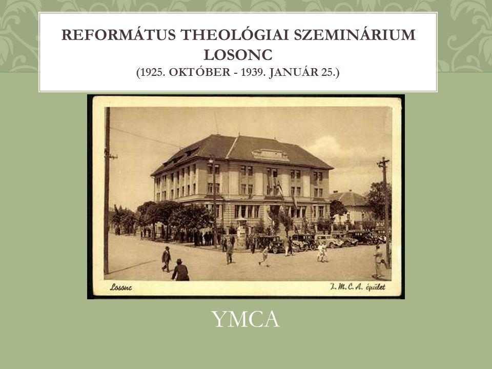 YMCA REFORMÁTUS THEOLÓGIAI SZEMINÁRIUM LOSONC (1925. OKTÓBER - 1939. JANUÁR 25.)