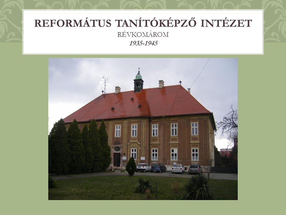 REFORMÁTUS TANÍTÓKÉPZŐ INTÉZET RÉVKOMÁROM 1935-1945