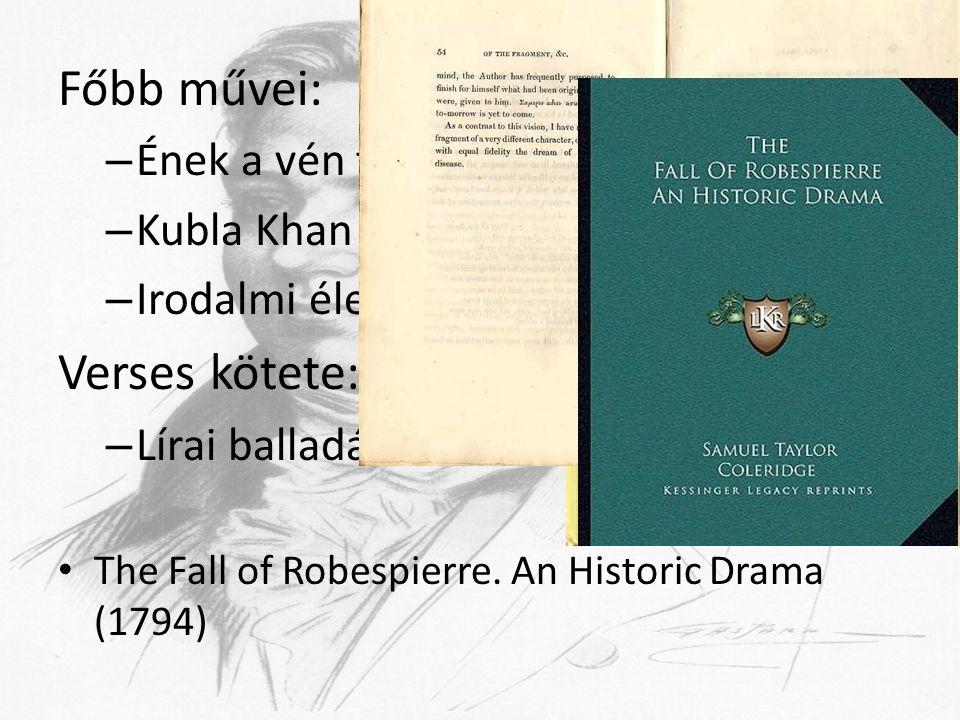 Főbb művei: – Ének a vén tengerészről – Kubla Khan – Irodalmi életrajz című prózai műve Verses kötete: – Lírai balladák The Fall of Robespierre.