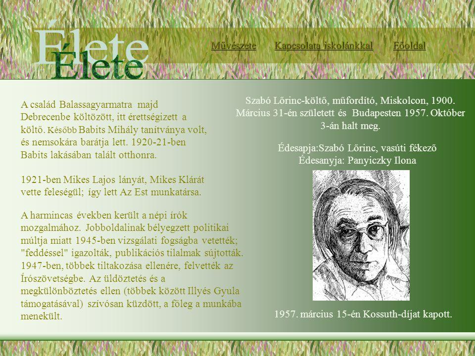 Szabó Lőrinc-költő, műfordító, Miskolcon, 1900. Március 31-én született és Budapesten 1957. Október 3-án halt meg. A harmincas években került a népi í