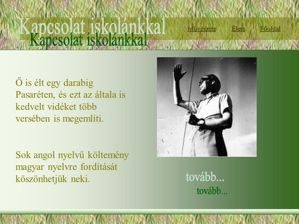 Ő is élt egy darabig Pasaréten, és ezt az általa is kedvelt vidéket több versében is megemlíti. Sok angol nyelvű költemény magyar nyelvre fordítását k