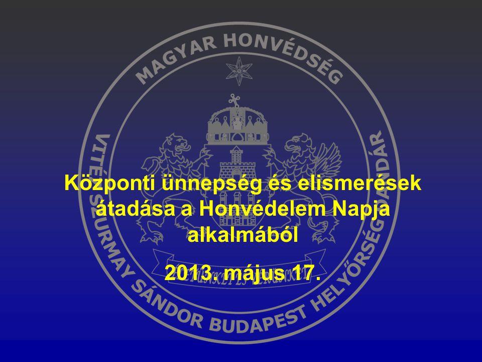 Központi ünnepség és elismerések átadása a Honvédelem Napja alkalmából 2013. május 17.