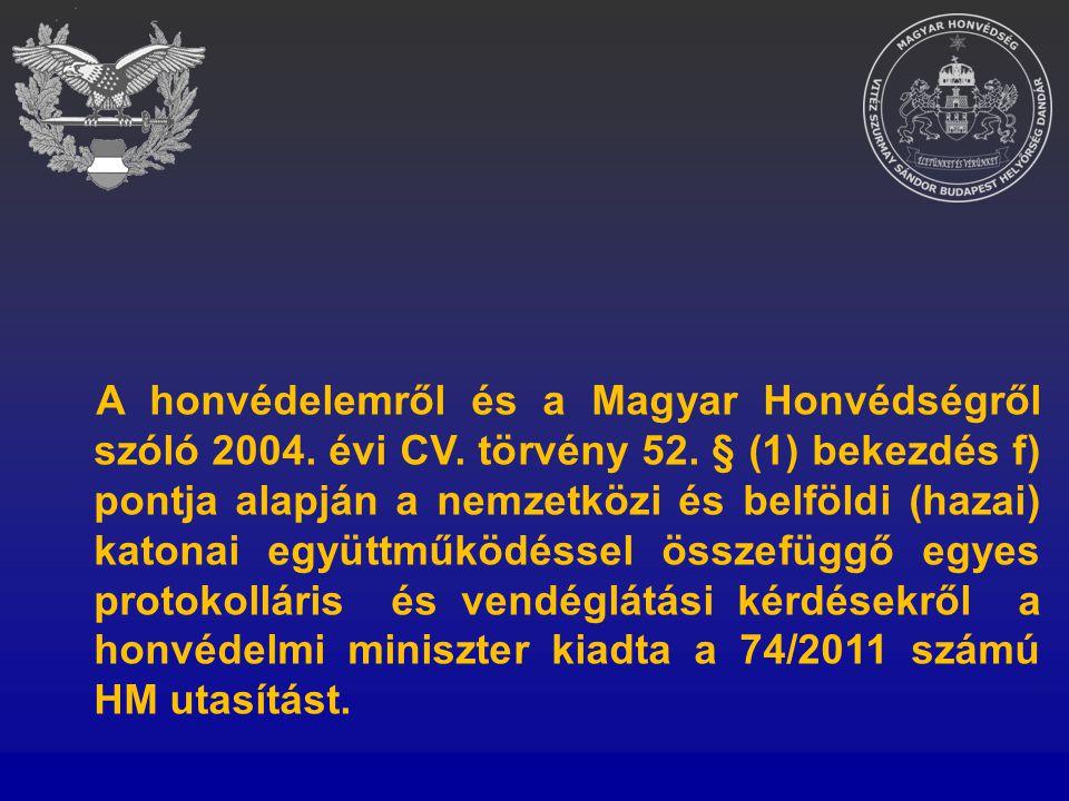 A honvédelemről és a Magyar Honvédségről szóló 2004. évi CV. törvény 52. § (1) bekezdés f) pontja alapján a nemzetközi és belföldi (hazai) katonai egy