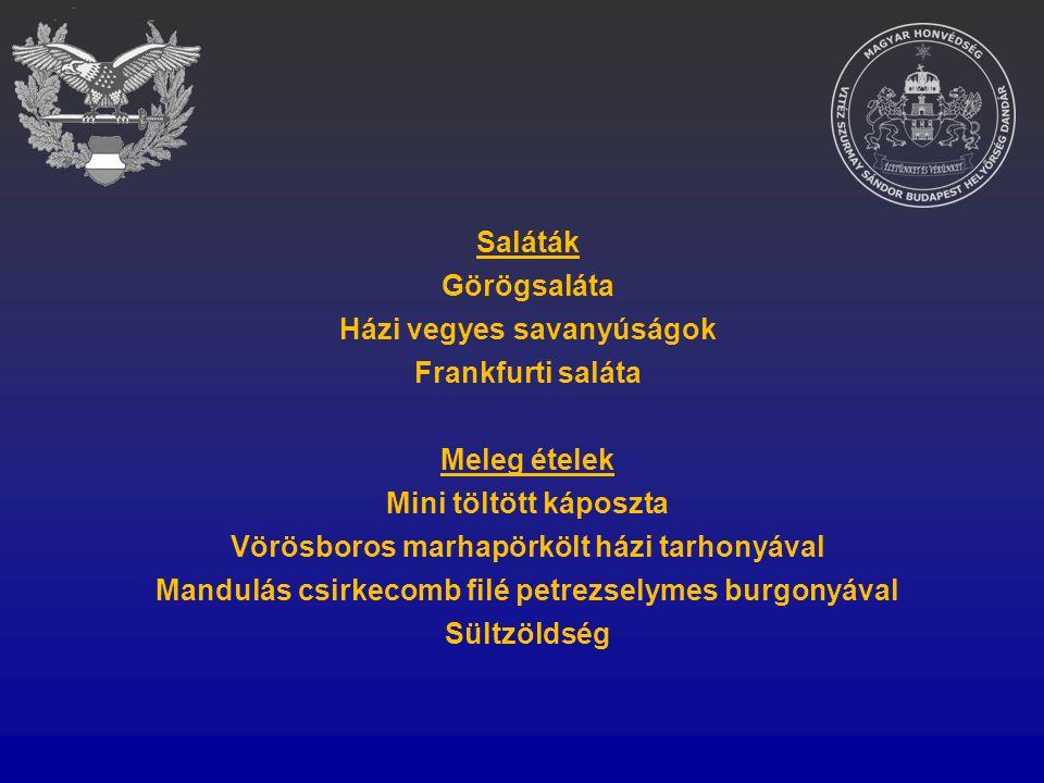 Saláták Görögsaláta Házi vegyes savanyúságok Frankfurti saláta Meleg ételek Mini töltött káposzta Vörösboros marhapörkölt házi tarhonyával Mandulás cs