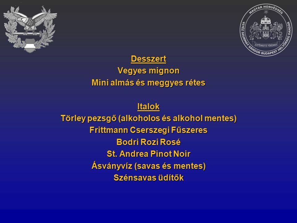 Desszert Vegyes mignon Mini almás és meggyes rétes Italok Törley pezsgő (alkoholos és alkohol mentes) Frittmann Cserszegi Fűszeres Bodri Rozi Rosé St.
