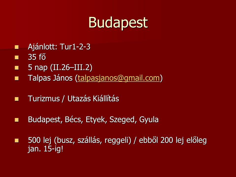 Budapest Ajánlott: Tur1-2-3 Ajánlott: Tur1-2-3 35 fő 35 fő 5 nap (II.26–III.2) 5 nap (II.26–III.2) Talpas János (talpasjanos@gmail.com) Talpas János (